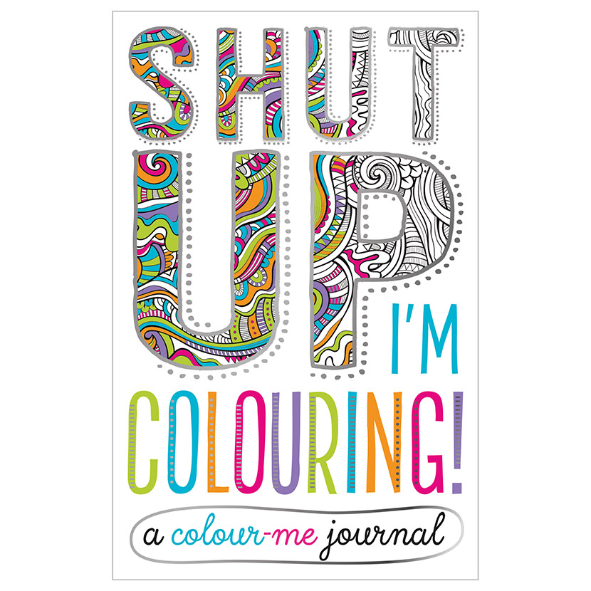 First Spread of Shut Up! I'm Colouring Colour-Me Journal (9781785986864)